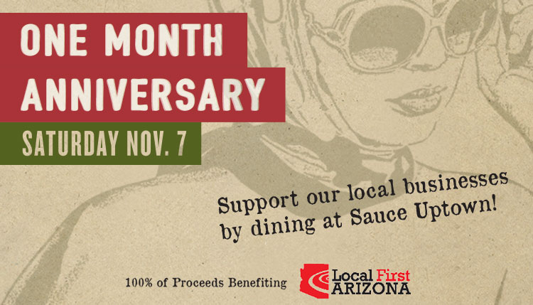 One month Anniversary Saturday November 7th Support our local businesses by dining at Sauce Uptown